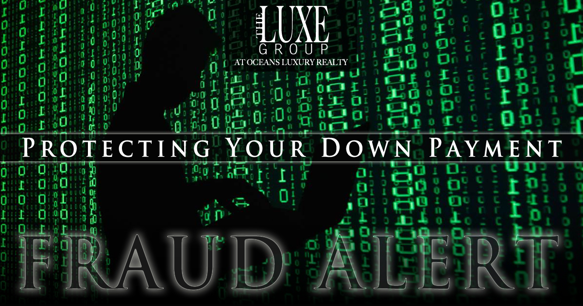 Fraud Alert Protecting Your Down Payment - Daytona Beach Shores Real Estate - The LUXE Group 386.299.4043