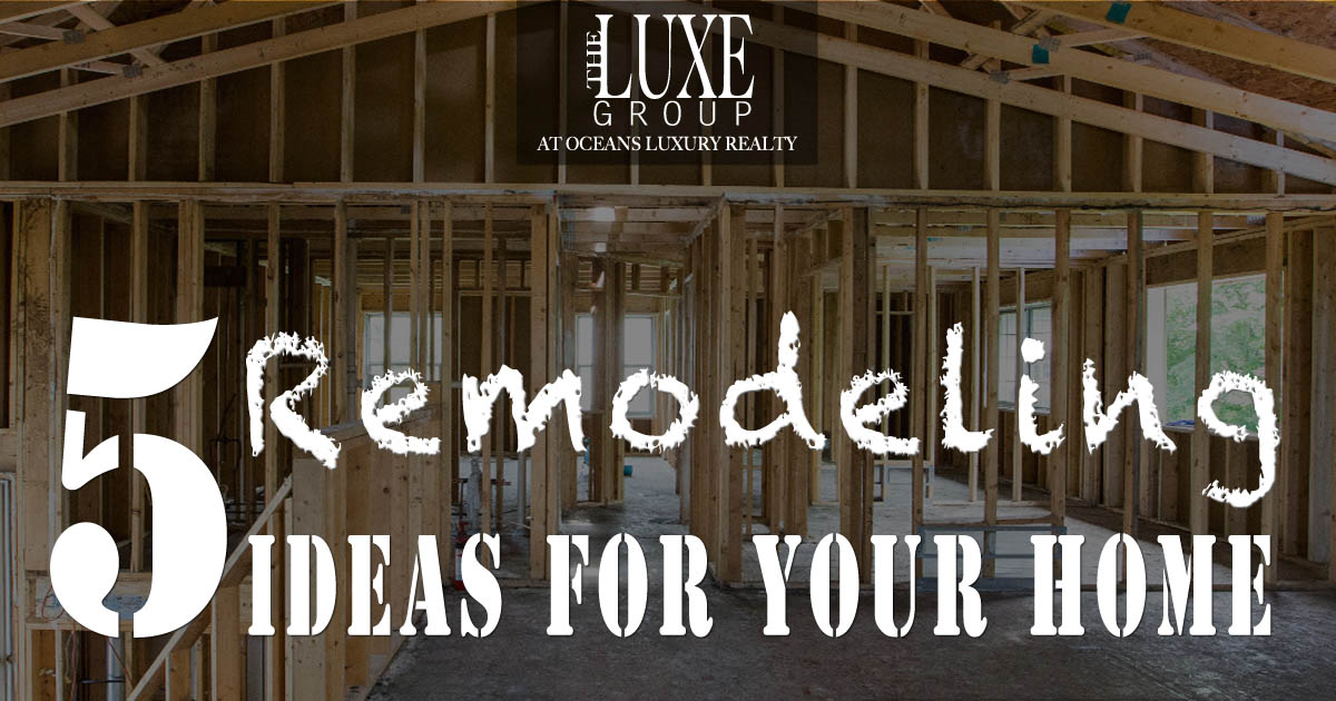 Home Remodeling Ideas - Daytona Beach Shores Real Estate - The LUXE Group 386.299.4043
