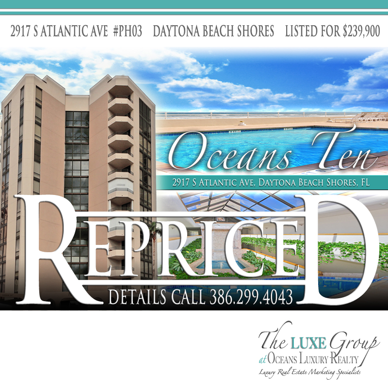 Oceans Ten Unit PH03 Condo is Re-Priced. 2917 S Atlantic Ave Daytona Beach Shores -  The LUXE Group Global 386.299.4043